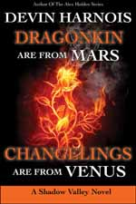 Dragonkin Are from Mars, Changelings Are from Venus--Devin Harnois