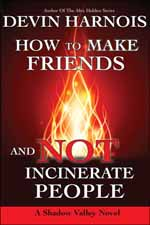 How to Make Friends and Not Incinerate People--Devin Harnois